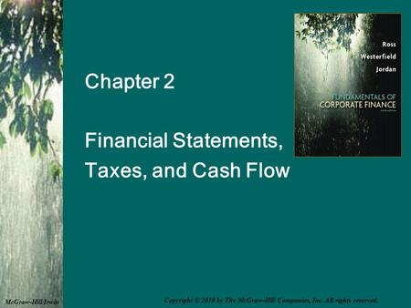 Chapter 2 Financial Statements, Taxes, and Cash Flow McGraw-Hill/Irwin Copyright © 2010 by The McGraw-Hill Companies, Inc. All rights reserved.