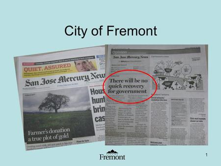 1 City of Fremont. 2 Budget Development Strategies 1.Reduction in Overall Employee Compensation Expenses 2.Transition to Alternative Service Delivery.