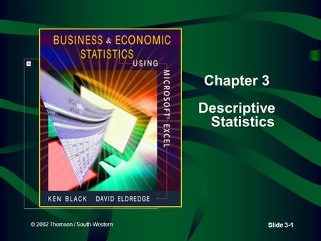 © 2002 Thomson / South-Western Slide 3-1 Chapter 3 Descriptive Statistics.