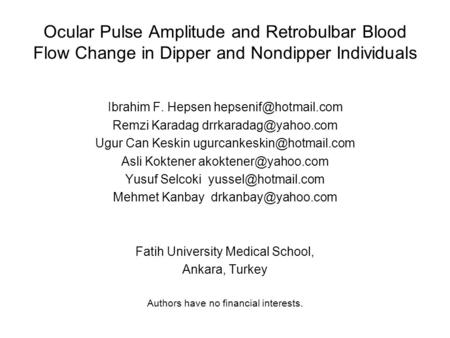 Ocular Pulse Amplitude and Retrobulbar Blood Flow Change in Dipper and Nondipper Individuals Ibrahim F. Hepsen Remzi Karadag