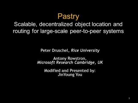 Pastry Scalable, decentralized object location and routing for large-scale peer-to-peer systems Peter Druschel, Rice University Antony Rowstron, Microsoft.