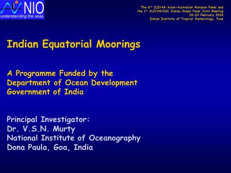 Indian Equatorial Moorings A Programme Funded by the Department of Ocean Development Government of India Principal Investigator: Dr. V.S.N. Murty National.