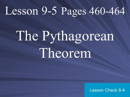 Lesson 9-5 Pages 460-464 The Pythagorean Theorem Lesson Check 9-4.