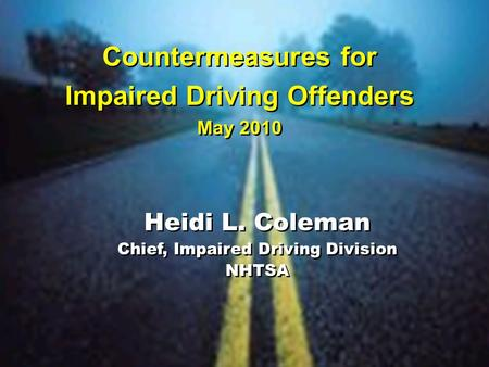 Countermeasures for Impaired Driving Offenders May 2010 Countermeasures for Impaired Driving Offenders May 2010 Heidi L. Coleman Chief, Impaired Driving.