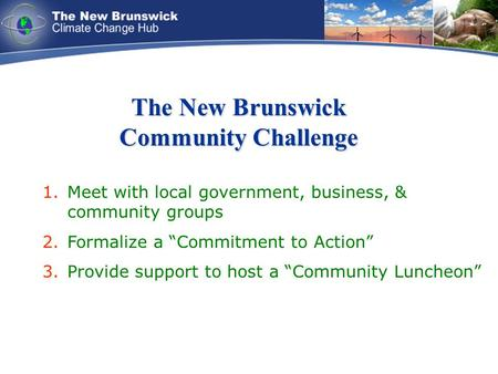 "The New Brunswick Community Challenge 1.Meet with local government, business, & community groups 2.Formalize a ""Commitment to Action"" 3.Provide support."