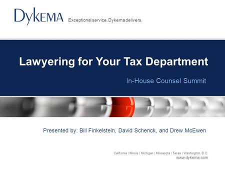 California | Illinois | Michigan | Minnesota | Texas | Washington, D.C. www.dykema.com Exceptional service. Dykema delivers. Lawyering for Your Tax Department.