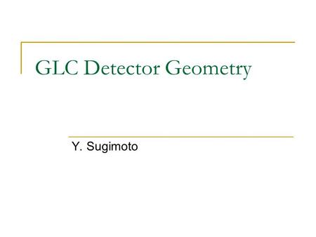 GLC Detector Geometry Y. Sugimoto. Introduction Figure of merit : Main Tracker.