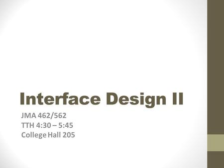 Interface Design II JMA 462/562 TTH 4:30 – 5:45 College Hall 205.