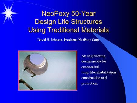 NeoPoxy 50-Year Design Life Structures Using Traditional Materials An engineering design guide for economical long-life rehabilitation construction and.