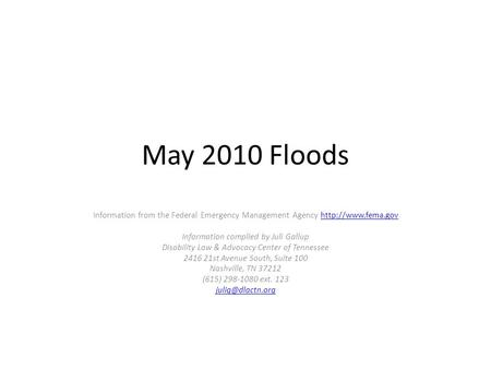 May 2010 Floods Information from the Federal Emergency Management Agency  Information complied by Juli Gallup Disability.