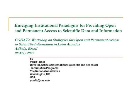 Emerging Institutional Paradigms for Providing Open and Permanent Access to Scientific Data and Information CODATA Workshop on Strategies for Open and.