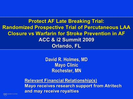 Protect AF Late Breaking Trial: Randomized Prospective Trial of Percutaneous LAA Closure vs Warfarin for Stroke Prevention in AF ACC & i2 Summit 2009 Orlando,
