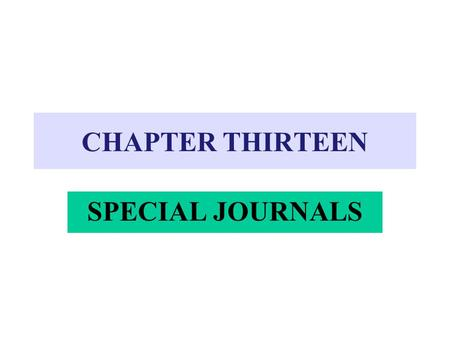 CHAPTER THIRTEEN SPECIAL JOURNALS. 4Designed for recording only certain kinds of transactions 4Save time journalizing and posting transactions: éTransactions.