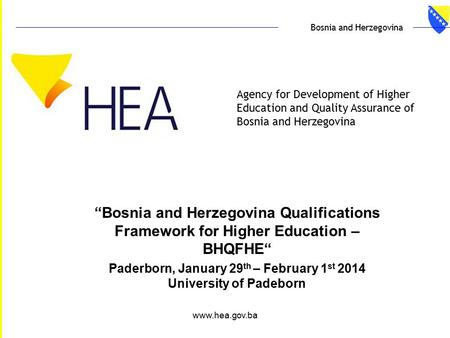 "Www.hea.gov.ba Agency for Development of Higher Education and Quality Assurance of Bosnia and Herzegovina Bosnia and Herzegovina ""Bosnia and Herzegovina."