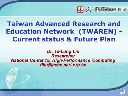 Taiwan Advanced Research and Education Network (TWAREN) - Current status & Future Plan Dr. Te-Lung Liu Researcher National Center for High-Performance.