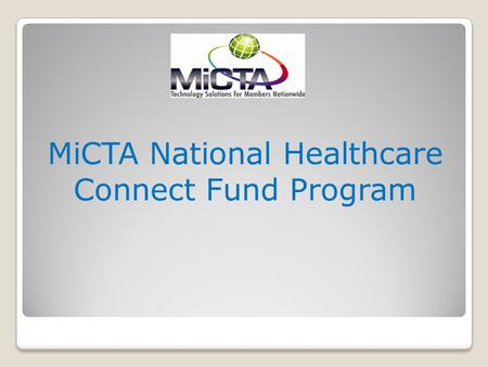 MiCTA National Healthcare Connect Fund Program MiCTA HCP Member Advantages MiCTA HCP Members do not have to file a form 461 (Bid) (By FCC Law they can.