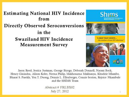 Estimating National HIV Incidence from Directly Observed Seroconversions in the Swaziland HIV Incidence Measurement Survey Jason Reed, Jessica Justman,