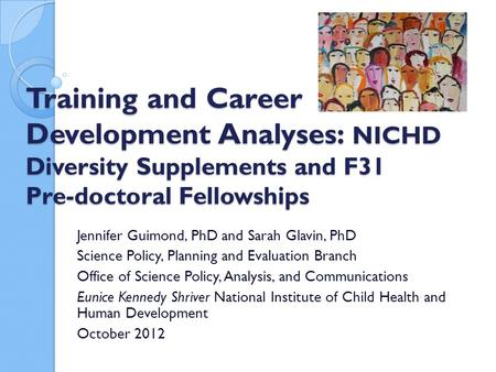 Training and Career Development Analyses: NICHD Diversity Supplements and F31 Pre-doctoral Fellowships Jennifer Guimond, PhD and Sarah Glavin, PhD Science.