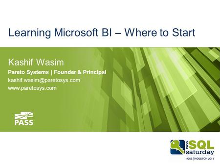 Learning Microsoft BI – Where to Start Kashif Wasim Pareto Systems | Founder & Principal