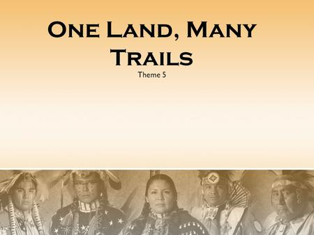 Theme 5 One Land, Many Trails Journal: One Land, Many Trails What do you think the author means when she says the earth is red with promises? What do.