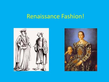 Renaissance Fashion!. Fashion for Woman. Dressed themselves in elaborate and brightly colored robes, gowns and other vestments. Upper class reserved silk.