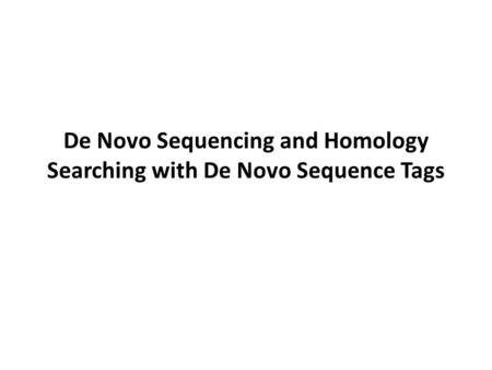 De Novo Sequencing and Homology Searching with De Novo Sequence Tags.