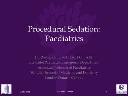 Procedural Sedation: Paediatrics Dr. Rodrick Lim MD, FRCPC, FAAP Site Chief Paediatric Emergency Department Associate Professor of Paediatrics Schulich.
