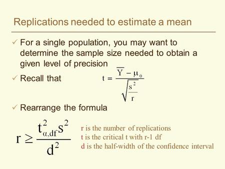 Replications needed to estimate a mean For a single population, you may want to determine the sample size needed to obtain a given level of precision Recall.