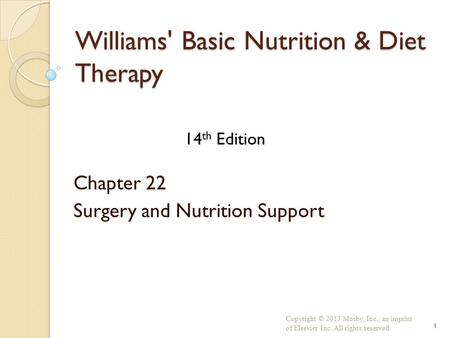Williams' Basic Nutrition & Diet Therapy Chapter 22 Surgery and Nutrition Support Copyright © 2013 Mosby, Inc., an imprint of Elsevier Inc. All rights.