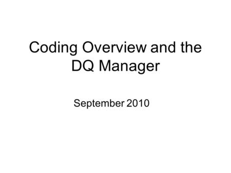 Coding Overview and the DQ Manager September 2010.