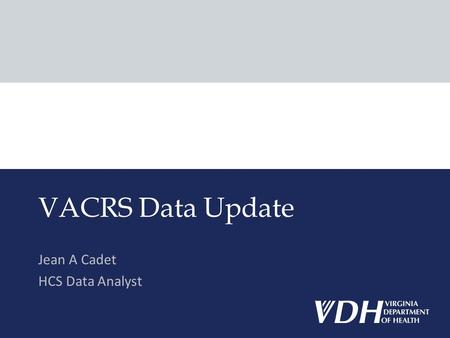 Jean A Cadet HCS Data Analyst VACRS Data Update. Outline Overview of ADAP client enrollment Distribution of VACRS clients Served between April and December.