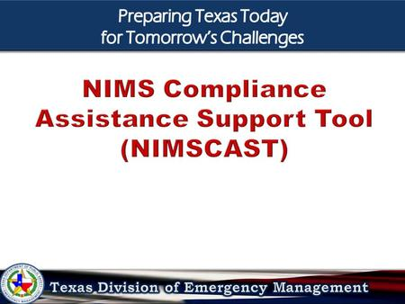 Provide an overview of NIMS Compliance Assistance Support Tool (NIMSCAST) features and capability. Provide an overview of NIMS Compliance Assistance Support.