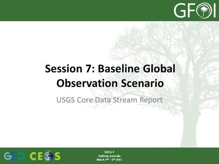 USGS Core Data Stream Report Session 7: Baseline Global Observation Scenario SDCG-7 Sydney, Australia March 4 th – 6 th 2015.