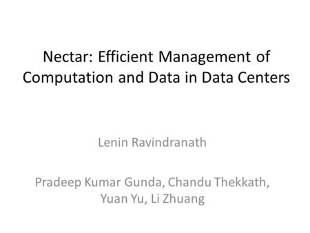 Nectar: Efficient Management of Computation and Data in Data Centers Lenin Ravindranath Pradeep Kumar Gunda, Chandu Thekkath, Yuan Yu, Li Zhuang.