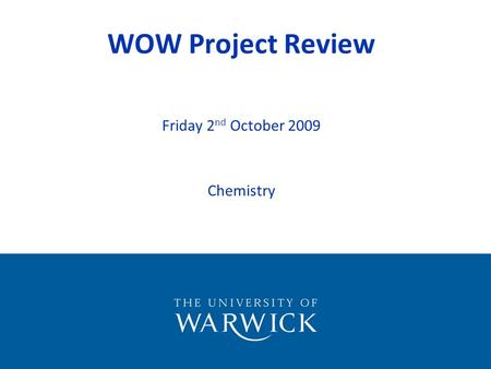 WOW Project Review Friday 2 nd October 2009 Chemistry.