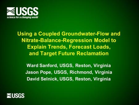 Using a Coupled Groundwater-Flow and Nitrate-Balance-Regression Model to Explain Trends, Forecast Loads, and Target Future Reclamation Ward Sanford, USGS,