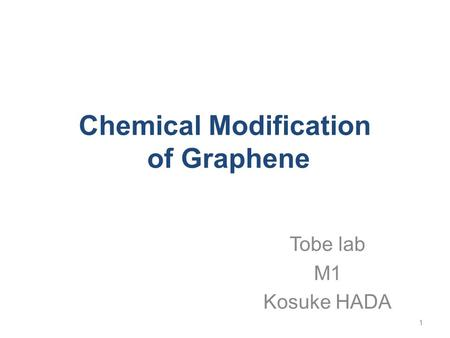 Chemical Modification of Graphene Tobe lab M1 Kosuke HADA 1.