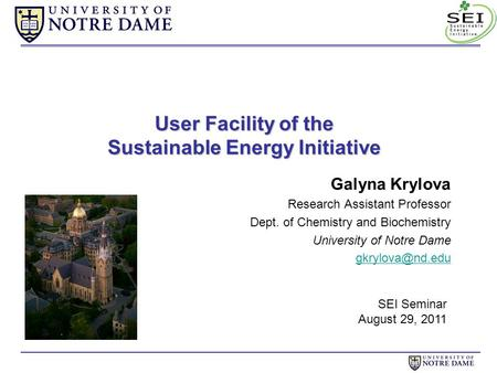 User Facility of the Sustainable Energy Initiative Galyna Krylova Research Assistant Professor Dept. of Chemistry and Biochemistry University of Notre.