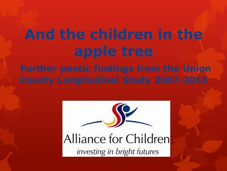 And the children in the apple tree Further poetic findings from the Union County Longitudinal Study 2007-2013 2006-2013.