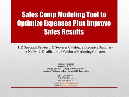 Sales Comp Modeling Tool to Optimize Expenses Plus Improve Sales Results HR Specialty Products & Services Catalogue Executive Summary A No Frills Distillation.