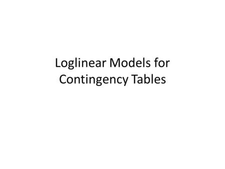 Loglinear Models for Contingency Tables. Consider an IxJ contingency table that cross- classifies a multinomial sample of n subjects on two categorical.