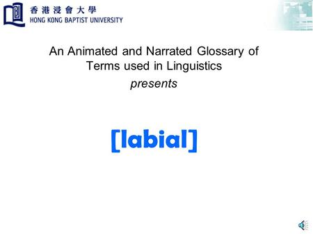 [labial] An Animated and Narrated Glossary of Terms used in Linguistics presents.