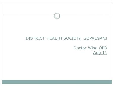 DISTRICT HEALTH SOCIETY, GOPALGANJ Doctor Wise OPD Aug 11