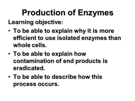 Production of Enzymes Learning objective: