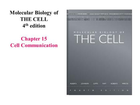 Molecular Biology of THE CELL 4 th edition Chapter 15 Cell Communication.