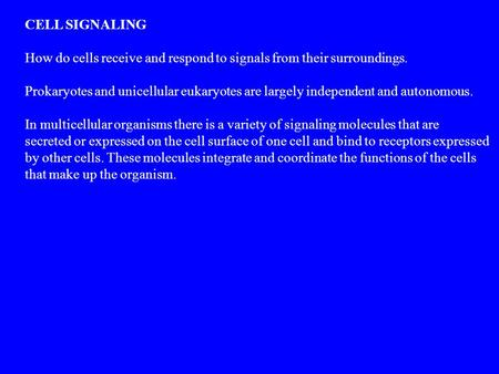 CELL SIGNALING How do cells receive and respond to signals from their surroundings. Prokaryotes and unicellular eukaryotes are largely independent and.