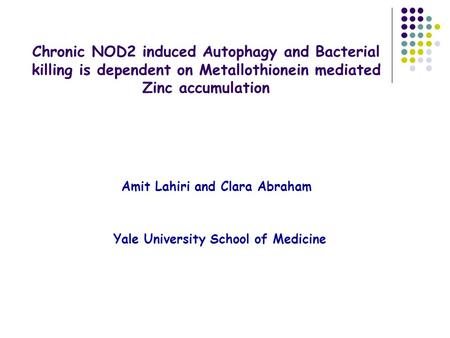 Chronic NOD2 induced Autophagy and Bacterial killing is dependent on Metallothionein mediated Zinc accumulation Amit Lahiri and Clara Abraham Yale University.