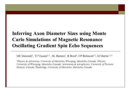 Inferring Axon Diameter Sizes using Monte Carlo Simulations of Magnetic Resonance Oscillating Gradient Spin Echo Sequences ME Mercredi 1, TJ Vincent 2,3,