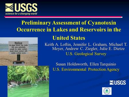 Preliminary Assessment of Cyanotoxin Occurrence in Lakes and Reservoirs in the United States Keith A. Loftin, Jennifer L. Graham, Michael T. Meyer, Andrew.
