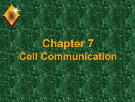 "Chapter 7 Cell Communication. Question? u How do cells communicate? u By ""cellular"" phones. u But seriously, cells do need to communicate for many reasons."